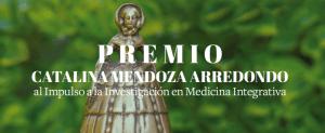 """Premio """"Catalina Mendoza Arredondo al Impulso a la investigación en Medicina Integrativa"""""""